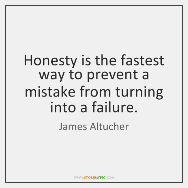 Honesty is the fastest way to prevent a mistake from turning into ...