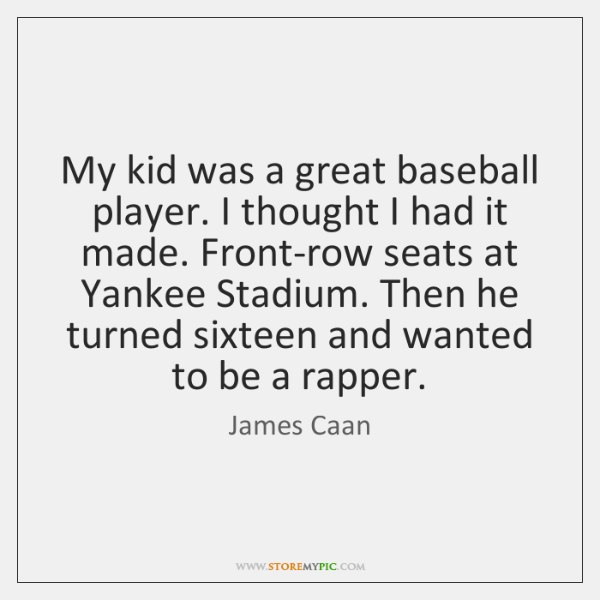 My kid was a great baseball player. I thought I had it ...
