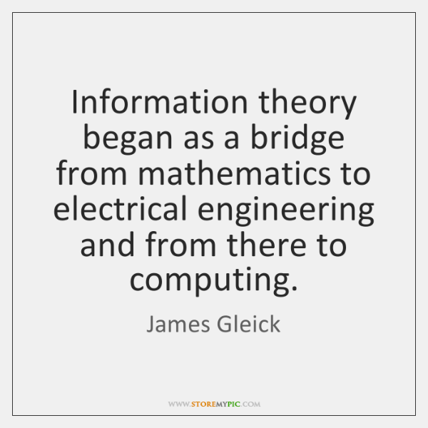 Information theory began as a bridge from mathematics to electrical engineering and ...