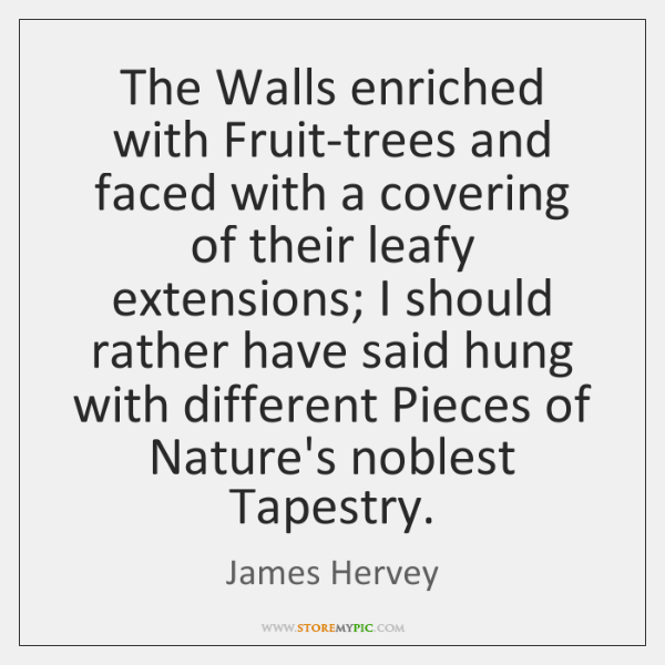 The Walls enriched with Fruit-trees and faced with a covering of their ...