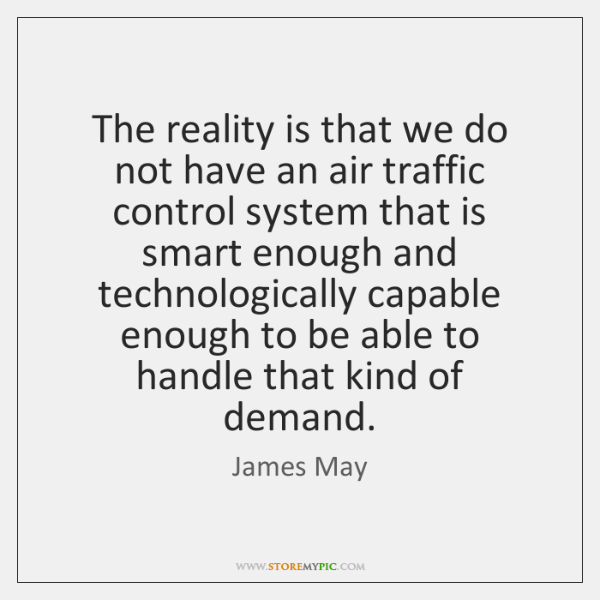 The reality is that we do not have an air traffic control ...