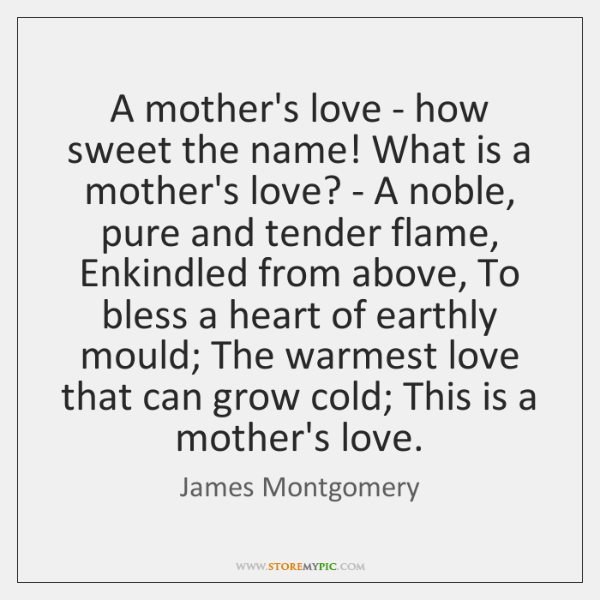 A mother's love - how sweet the name! What is a mother's ...