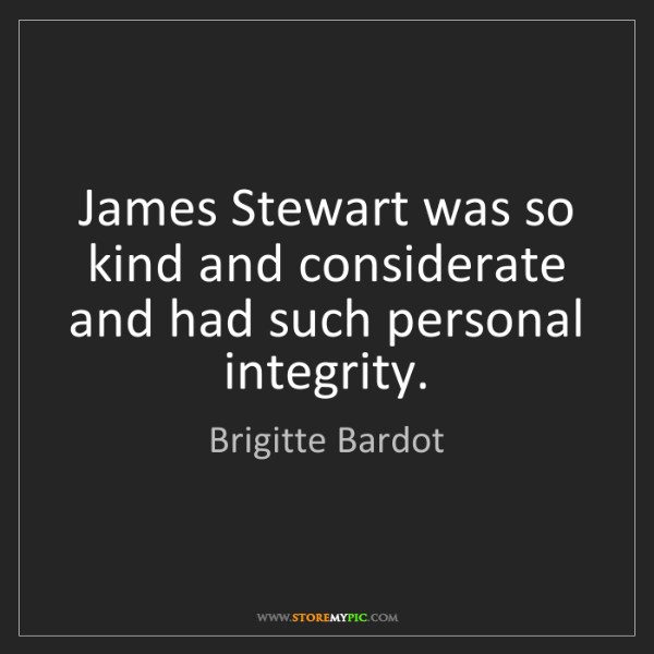 Brigitte Bardot: James Stewart was so kind and considerate and had such...