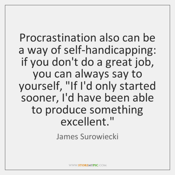Procrastination also can be a way of self-handicapping: if you don't do ...