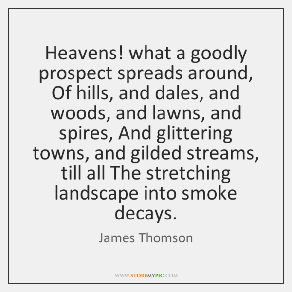 Heavens! what a goodly prospect spreads around, Of hills, and dales, and ...