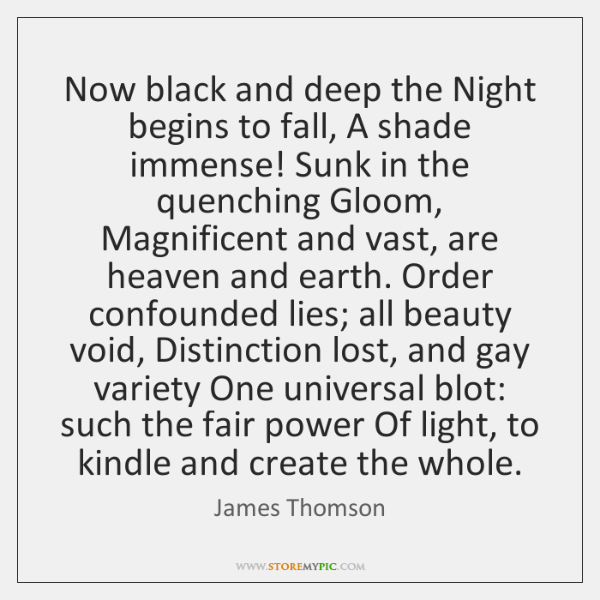 Now black and deep the Night begins to fall, A shade immense! ...