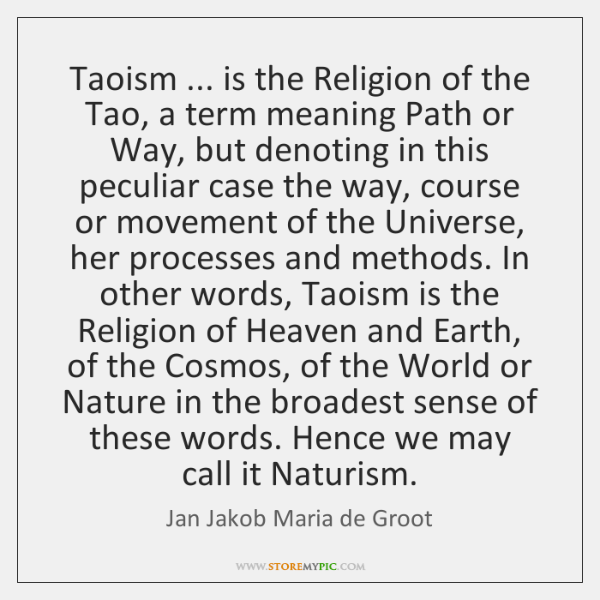 Taoism ... is the Religion of the Tao, a term meaning Path or ...