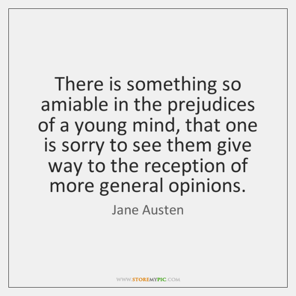 There is something so amiable in the prejudices of a young mind, ...