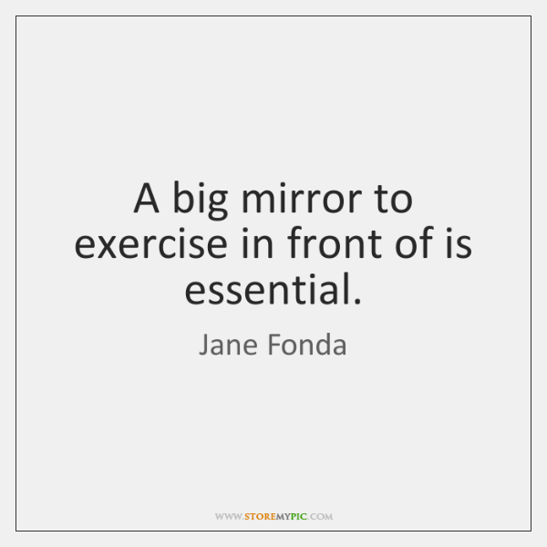 A big mirror to exercise in front of is essential.
