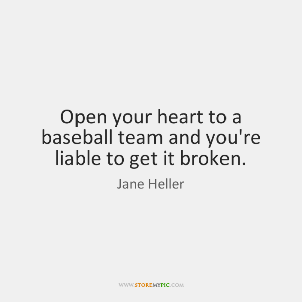 Open your heart to a baseball team and you're liable to get ...