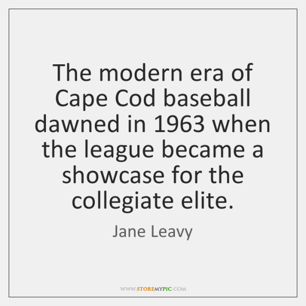 The modern era of Cape Cod baseball dawned in 1963 when the league ...