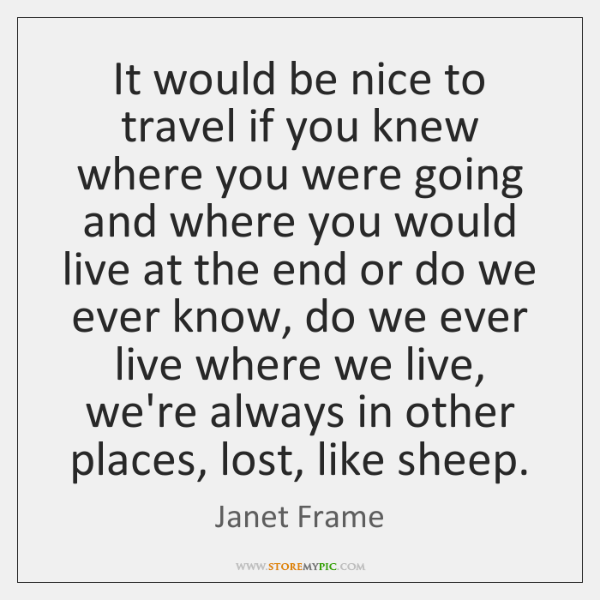 It would be nice to travel if you knew where you were ...