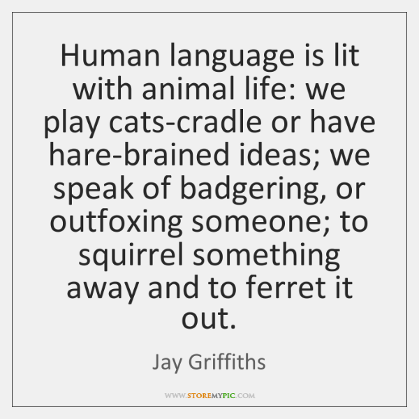 Human language is lit with animal life: we play cats-cradle or have ...