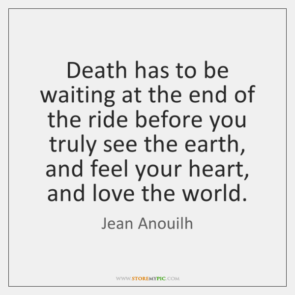 Death has to be waiting at the end of the ride before ...