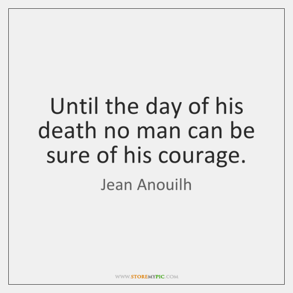 Until the day of his death no man can be sure of ...