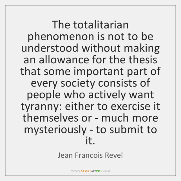 The totalitarian phenomenon is not to be understood without making an allowance ...