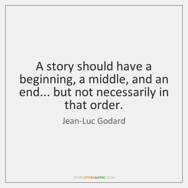 A story should have a beginning, a middle, and an end... but ...