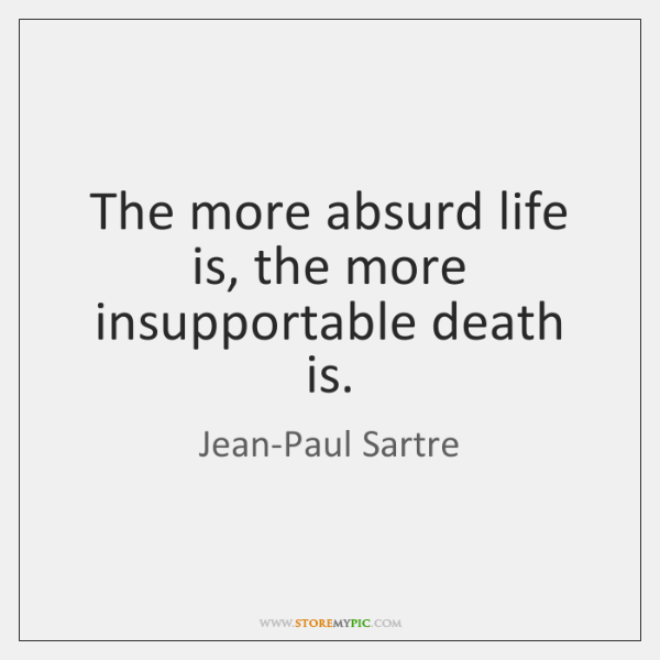 The More Absurd Life Is The More Insupportable Death Is Storemypic