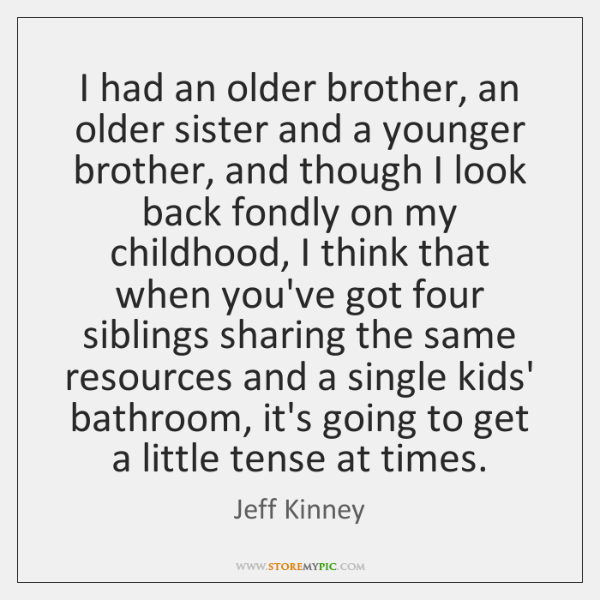 I had an older brother, an older sister and a younger brother, ...