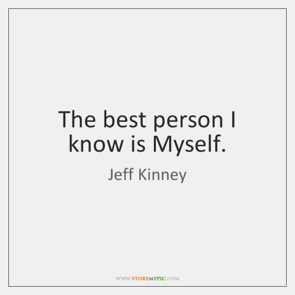 The best person I know is Myself.