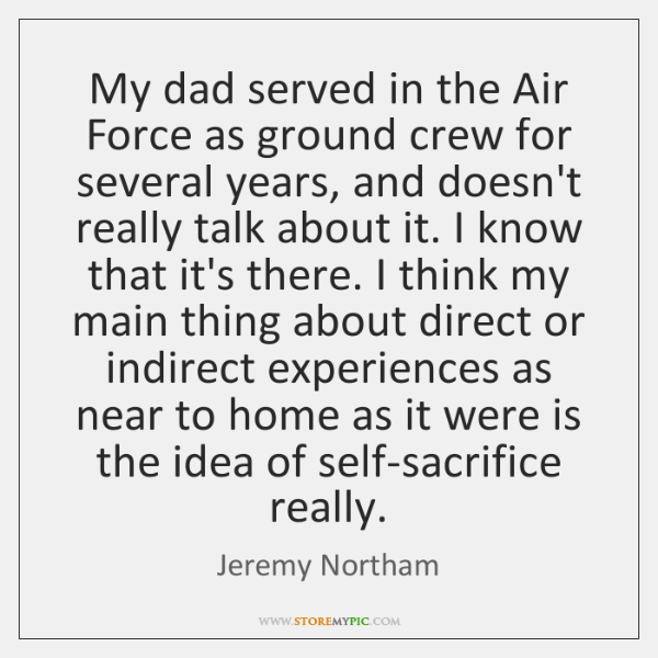 My dad served in the Air Force as ground crew for several ...
