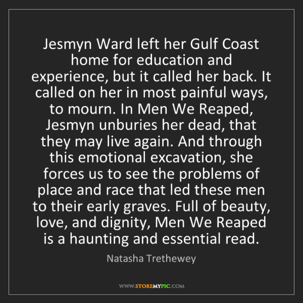 Natasha Trethewey: Jesmyn Ward left her Gulf Coast home for education and...
