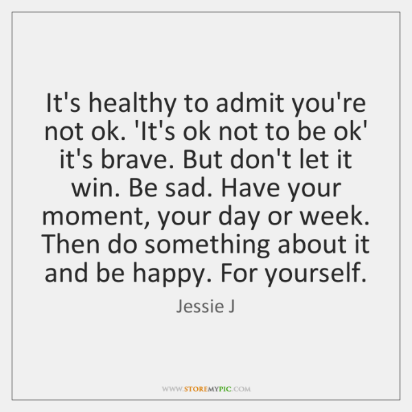 It's healthy to admit you're not ok. 'It's ok not to be ...
