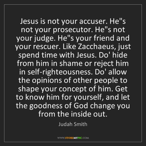 Judah Smith: Jesus is not your accuser. He's not your prosecutor....