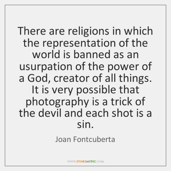 There are religions in which the representation of the world is banned ...