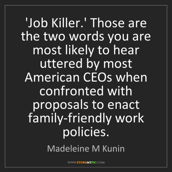 Madeleine M Kunin: 'Job Killer.' Those are the two words you are most likely...