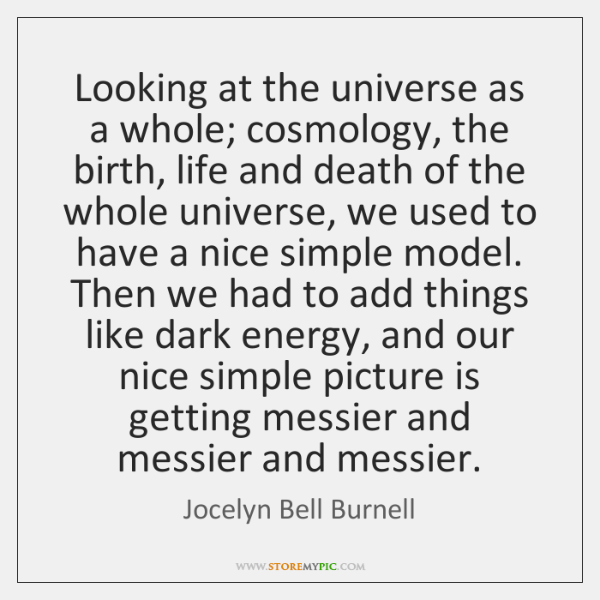 Looking at the universe as a whole; cosmology, the birth, life and ...
