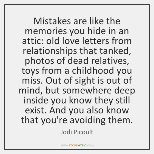 Mistakes are like the memories you hide in an attic: old love ...