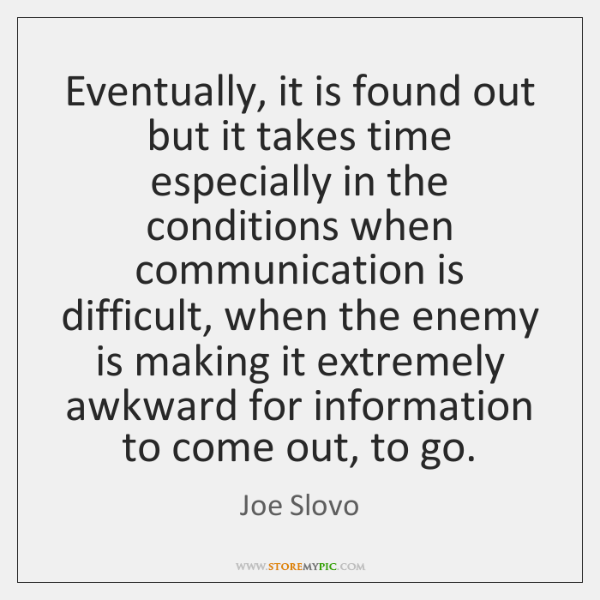 Eventually, it is found out but it takes time especially in the ...
