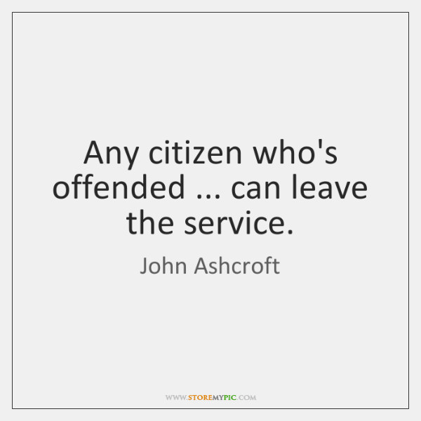 Any citizen who's offended ... can leave the service.