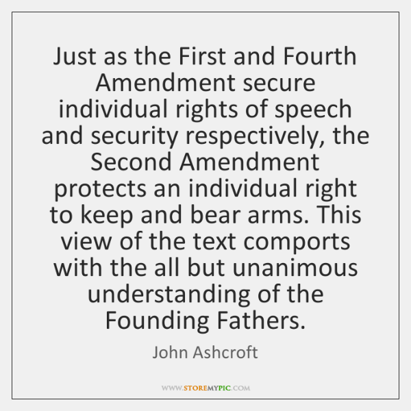 Just as the First and Fourth Amendment secure individual rights of speech ...