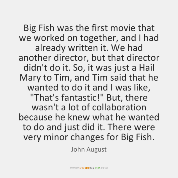 Big Fish was the first movie that we worked on together, and ...