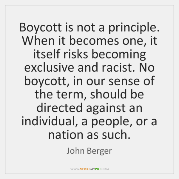 Boycott is not a principle. When it becomes one, it itself risks ...
