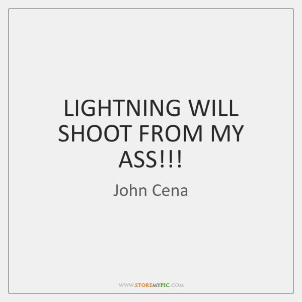 LIGHTNING WILL SHOOT FROM MY ASS!!!