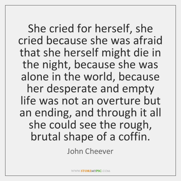 She cried for herself, she cried because she was afraid that she ...