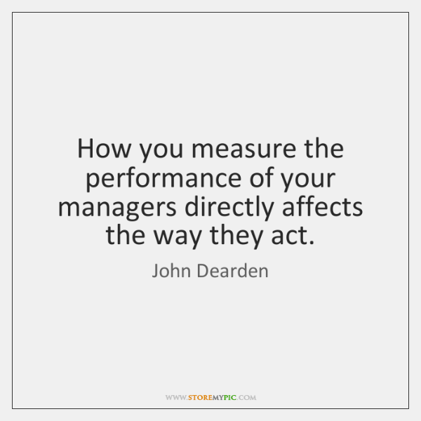 How you measure the performance of your managers directly affects the way ...