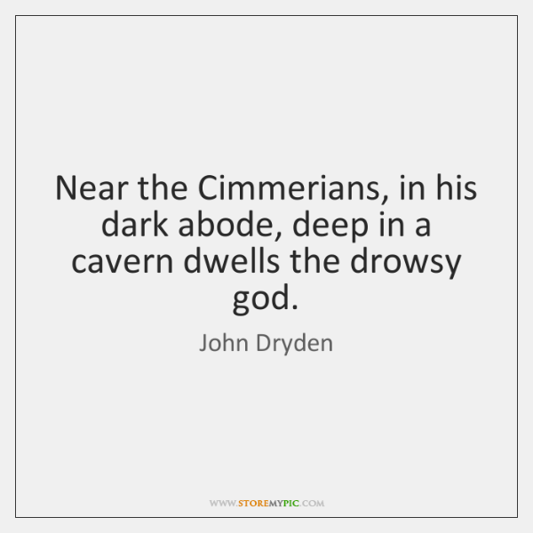 Near the Cimmerians, in his dark abode, deep in a cavern dwells ...