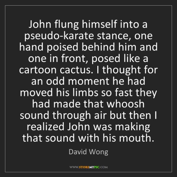 David Wong: John flung himself into a pseudo-karate stance, one hand...