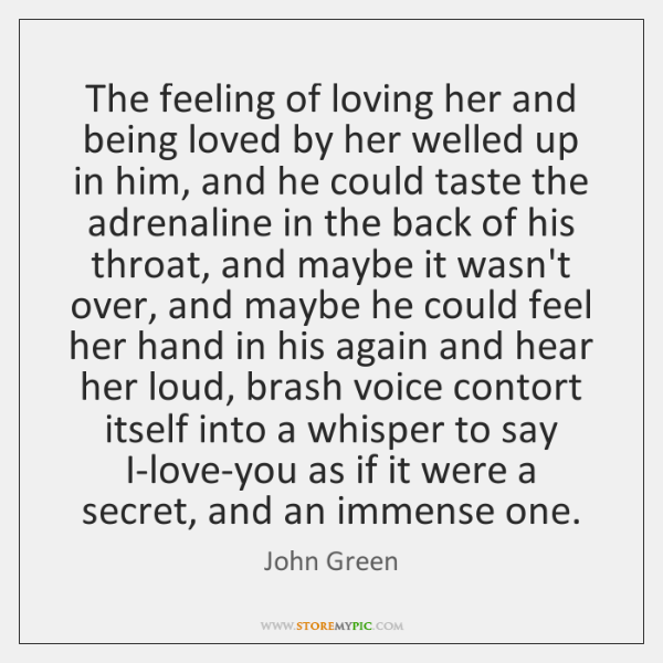 The feeling of loving her and being loved by her welled up ...