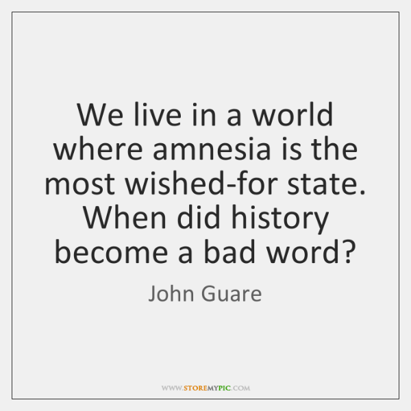 We live in a world where amnesia is the most wished-for state. ...
