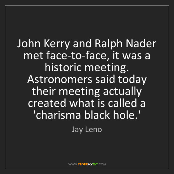 Jay Leno: John Kerry and Ralph Nader met face-to-face, it was a...