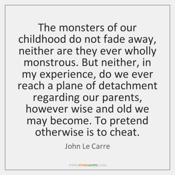 The monsters of our childhood do not fade away, neither are they ...