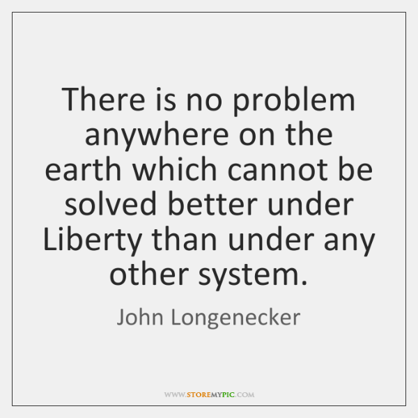 There is no problem anywhere on the earth which cannot be solved ...