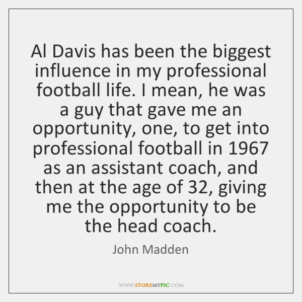 Al Davis has been the biggest influence in my professional football life. ...