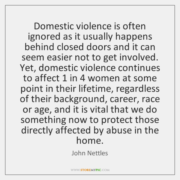 Domestic violence is often ignored as it usually happens behind closed doors ...