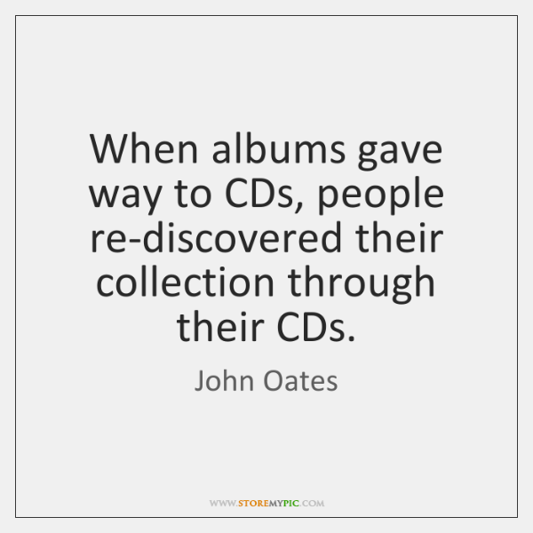 When albums gave way to CDs, people re-discovered their collection through their ...